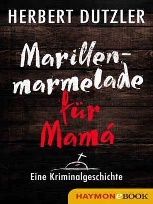 cover image of Marillenmarmelade für Mamá. Eine Kriminalgeschichte