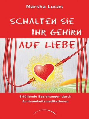 cover image of Schalten Sie Ihr Gehirn auf Liebe