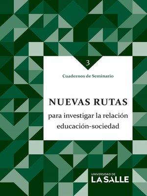 cover image of Nuevas rutas para investigar la relación educación sociedad