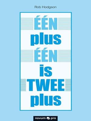 cover image of ÉÉN plus ÉÉN is TWEE plus