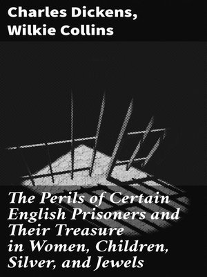 cover image of The Perils of Certain English Prisoners and Their Treasure in Women, Children, Silver, and Jewels