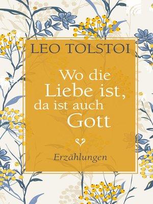 cover image of Wo die Liebe ist, da ist auch Gott