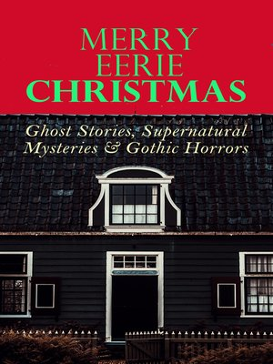 cover image of MERRY EERIE CHRISTMAS--Ghost Stories, Supernatural Mysteries & Gothic Horrors