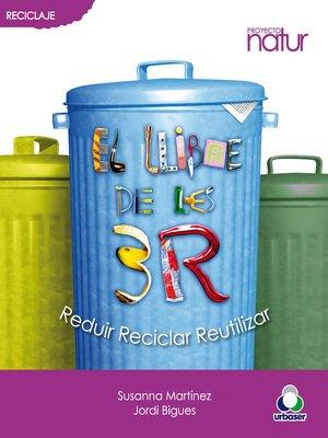 cover image of El llibre de las tres 3. Reduir, Reciclar i Reutilitzar