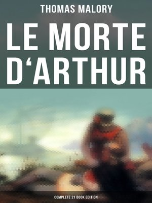 cover image of Le Morte d'Arthur (Complete 21 Book Edition)