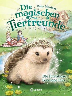 cover image of Die magischen Tierfreunde 6--Die furchtlose Penelope Piks