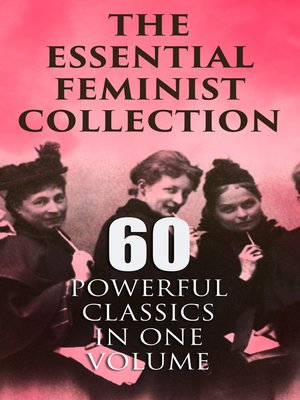 cover image of The Essential Feminist Collection – 60 Powerful Classics in One Volume