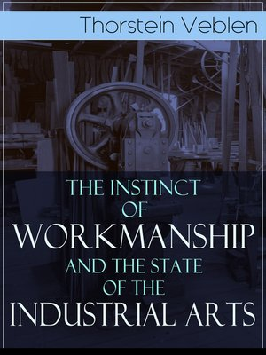 cover image of The Instinct of Workmanship and the State of the Industrial Arts