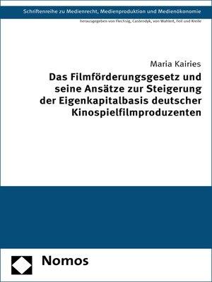 cover image of Das Filmförderungsgesetz und seine Ansätze zur Steigerung der Eigenkapitalbasis deutscher Kinospielfilmproduzenten