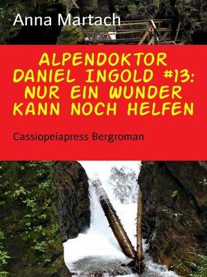 cover image of Alpendoktor Daniel Ingold #13