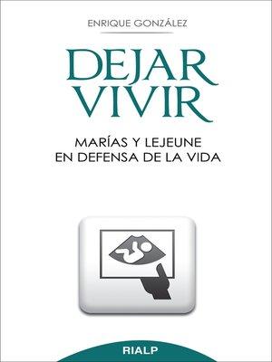 cover image of Dejar vivir. Marías y Lejeune en defensa de la vida