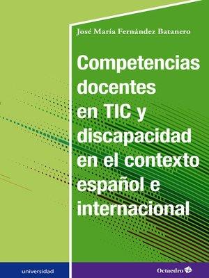 cover image of Competencias docentes en TIC y discapacidad en el contexto español e internacional