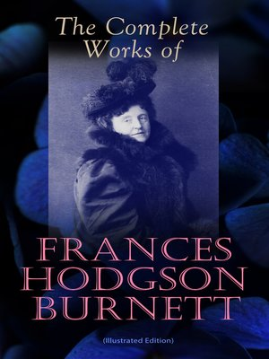 cover image of The Complete Works of Frances Hodgson Burnett (Illustrated Edition)
