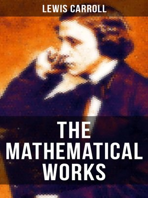 cover image of The Mathematical Works of Lewis Carroll