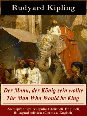cover image of Der Mann, der König sein wollte / the Man Who Would be King--Zweisprachige Ausgabe (Deutsch-Englisch) / Bilingual edition (German-English)
