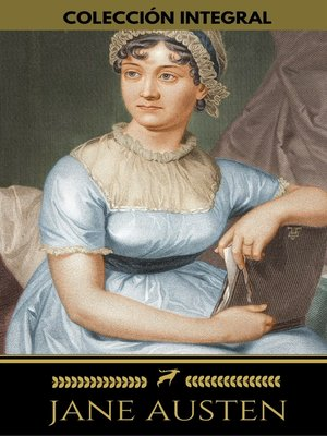 cover image of Colección integral de Jane Austen (Emma, Lady Susan, Mansfield Park, Orgullo y Prejuicio, Persuasión, Sentido y Sensibilidad)