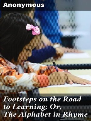 cover image of Footsteps on the Road to Learning; Or, the Alphabet in Rhyme