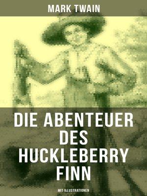 cover image of Die Abenteuer des Huckleberry Finn (Mit Illustrationen)