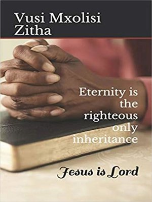 cover image of Eternity is the righteous only inheritance