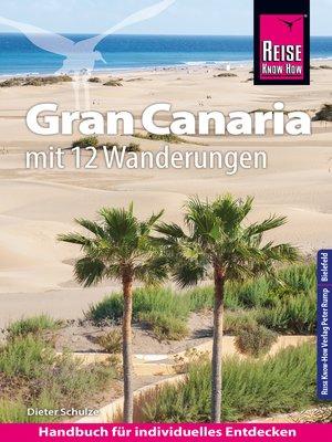 cover image of Reise Know-How Reiseführer Gran Canaria mit den zwölf schönsten Wanderungen
