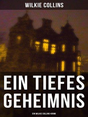 cover image of Ein Tiefes Geheimnis  (Ein Wilkie Collins-Krimi)