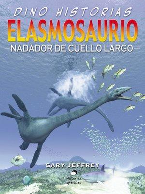 cover image of Elasmosaurio. Nadador de cuello largo