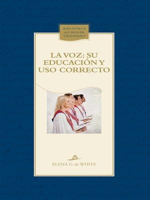 cover image of La voz. Su educación y uso correcto