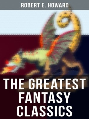 cover image of The Greatest Fantasy Classics of Robert E. Howard