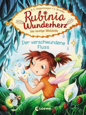 cover image of Rubinia Wunderherz, die mutige Waldelfe (Band 3)--Der verschwundene Fluss