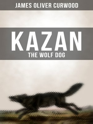 cover image of KAZAN, THE WOLF DOG