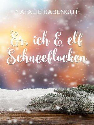 cover image of Er, ich & elf Schneeflocken