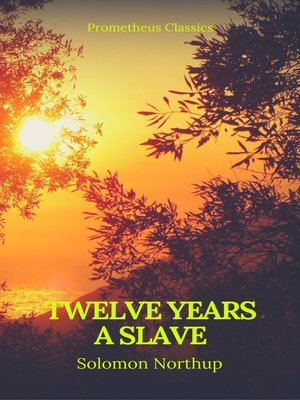 cover image of Twelve Years a Slave (Best Navigation, Active TOC) (Prometheus Classics)