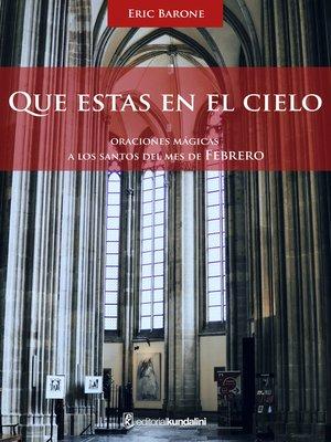 cover image of Que estás en el cielo. Oraciones mágicas a los Santos del mes de Febrero