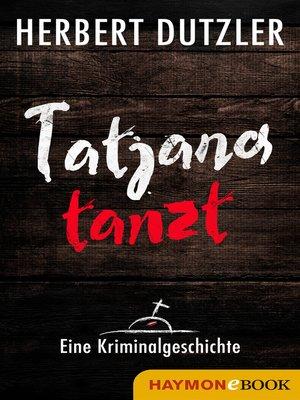 cover image of Tatjana tanzt. Eine Kriminalgeschichte