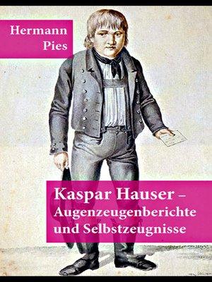 cover image of Kaspar Hauser--Augenzeugenberichte und Selbstzeugnisse
