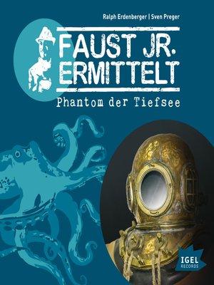 cover image of Faust jr. ermittelt. Phantom der Tiefsee