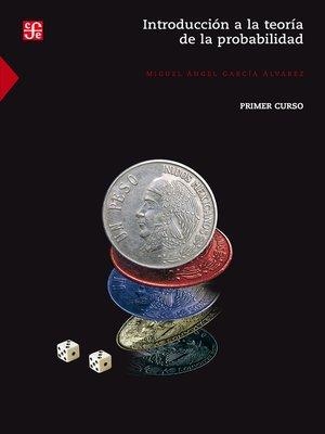 cover image of Introducción a la teoría de la probabilidad I. Primer curso