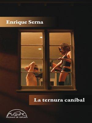 cover image of La ternura del caníbal