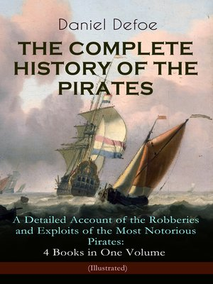 cover image of The Complete History of the Pirates – A Detailed Account of the Robberies and Exploits of the Most Notorious Pirates