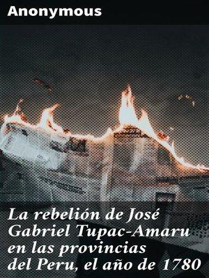 cover image of La rebelión de José Gabriel Tupac-Amaru en las provincias del Peru, el año de 1780
