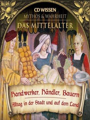 cover image of CD WISSEN--MYTHOS & WAHRHEIT--Das Mittelalter--Handwerker, Händler, Bauern