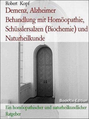 cover image of Demenz, Alzheimer   Behandlung mit Homöopathie, Schüsslersalzen (Biochemie) und Naturheilkunde