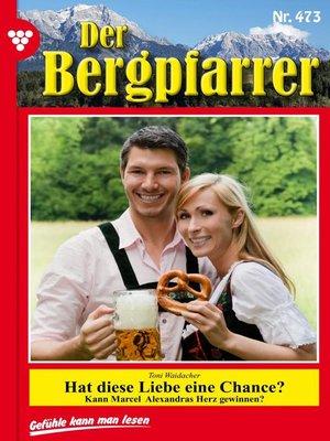 cover image of Der Bergpfarrer 473 – Heimatroman