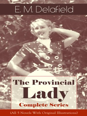 cover image of The Provincial Lady--Complete Series (All 5 Novels With Original Illustrations)