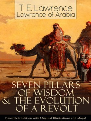 cover image of Seven Pillars of Wisdom & the Evolution of a Revolt (Complete Edition with Original Illustrations and Maps)
