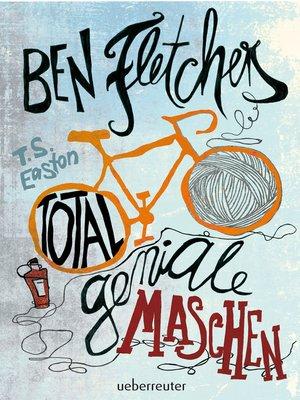 cover image of Ben Fletchers total geniale Maschen