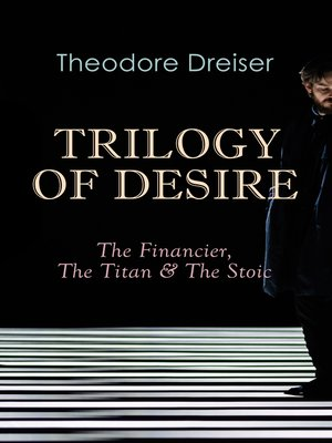 cover image of TRILOGY OF DESIRE--The Financier, the Titan & the Stoic