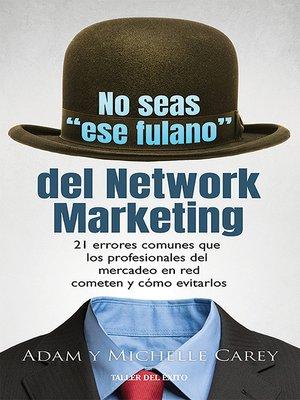 """cover image of No seas """"ese fulano"""" del Network Marketing"""