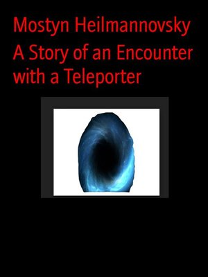 cover image of A Story of an Encounter with a Teleporter