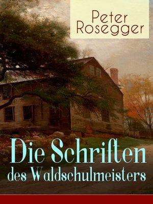 cover image of Die Schriften des Waldschulmeisters (Vollständige Ausgabe)